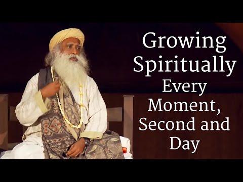 Growing Spiritually Every Moment, Second and Day | Sadhguru